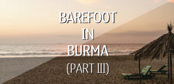 Barefoot in Burma - Part Three